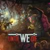 Until We Die Review (PC)