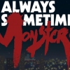 Always Sometimes Monsters Review (Late To The Game)