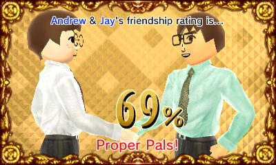 Andrew and I rated as Proper Pals. Hey Proper Pal Player.