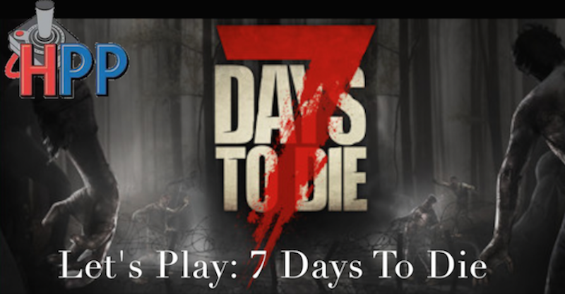 Let's Play 7 Days To Die