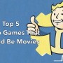 Top five games that should be movies