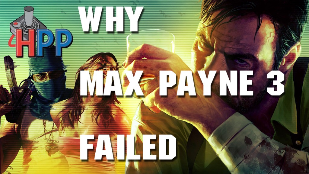 Video Feature Why Max Payne 3 Failed Hey Poor Player
