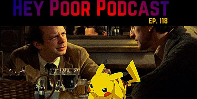 album art for Hey Poor Podcast episode 118: My Dinner With Pikachu